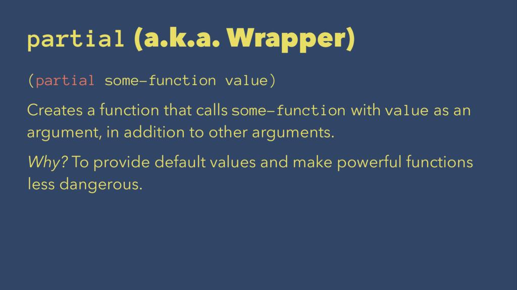 partial (a.k.a. Wrapper) (partial some-function...