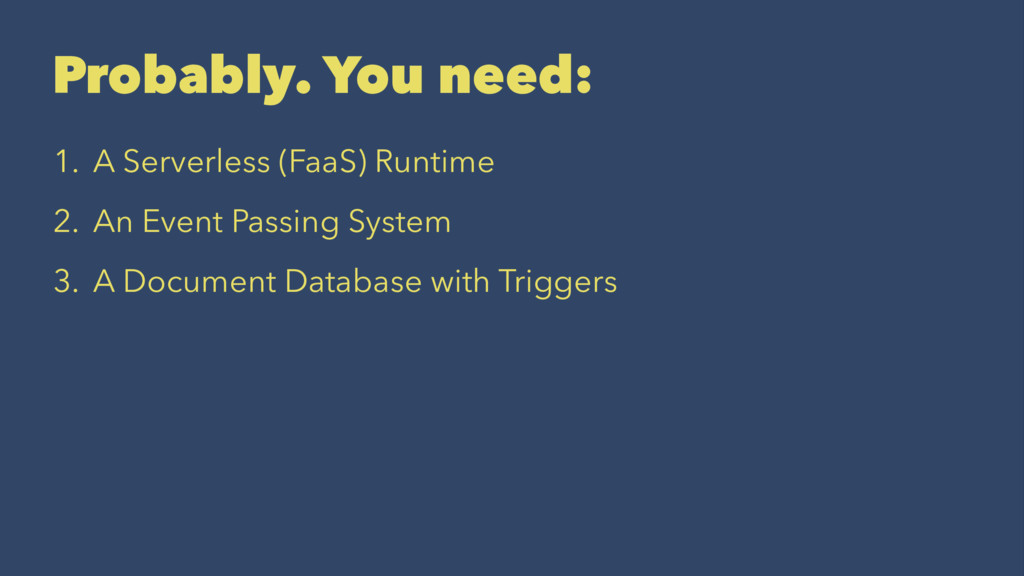 Probably. You need: 1. A Serverless (FaaS) Runt...