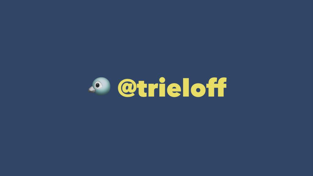 ! @trieloff