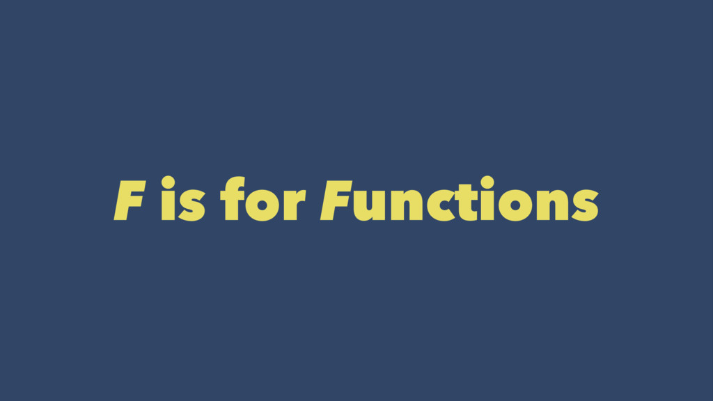 F is for Functions