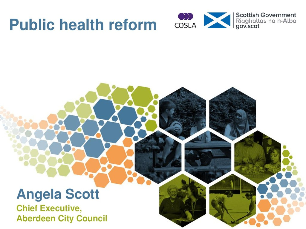 Public health reform Angela Scott Chief Executi...