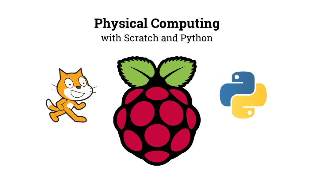 Physical Computing with Scratch and Python