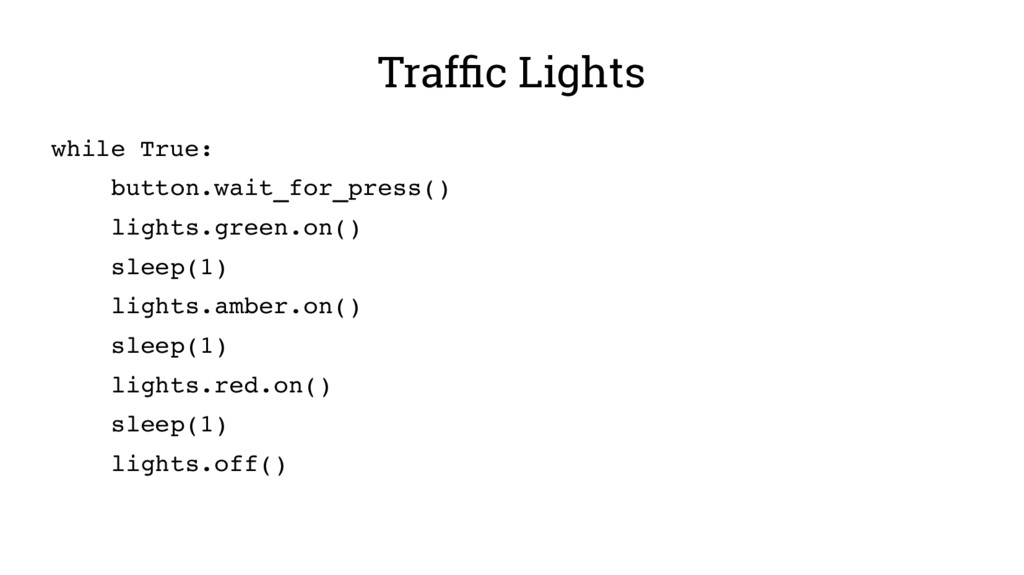 Traffic Lights while True: button.wait_for_pres...