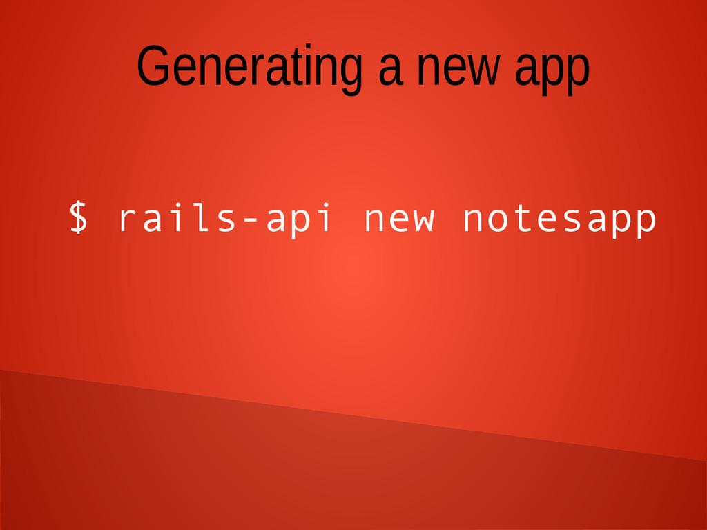 Generating a new app $ rails-api new notesapp
