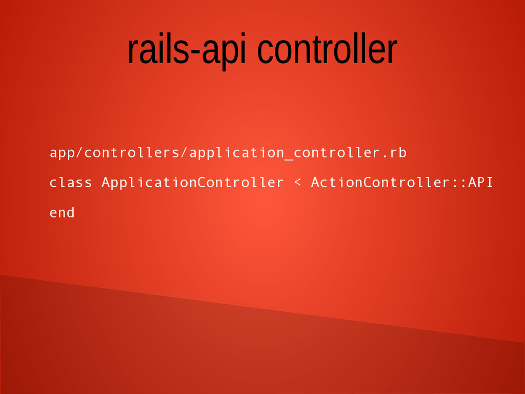 rails-api controller app/controllers/applicatio...