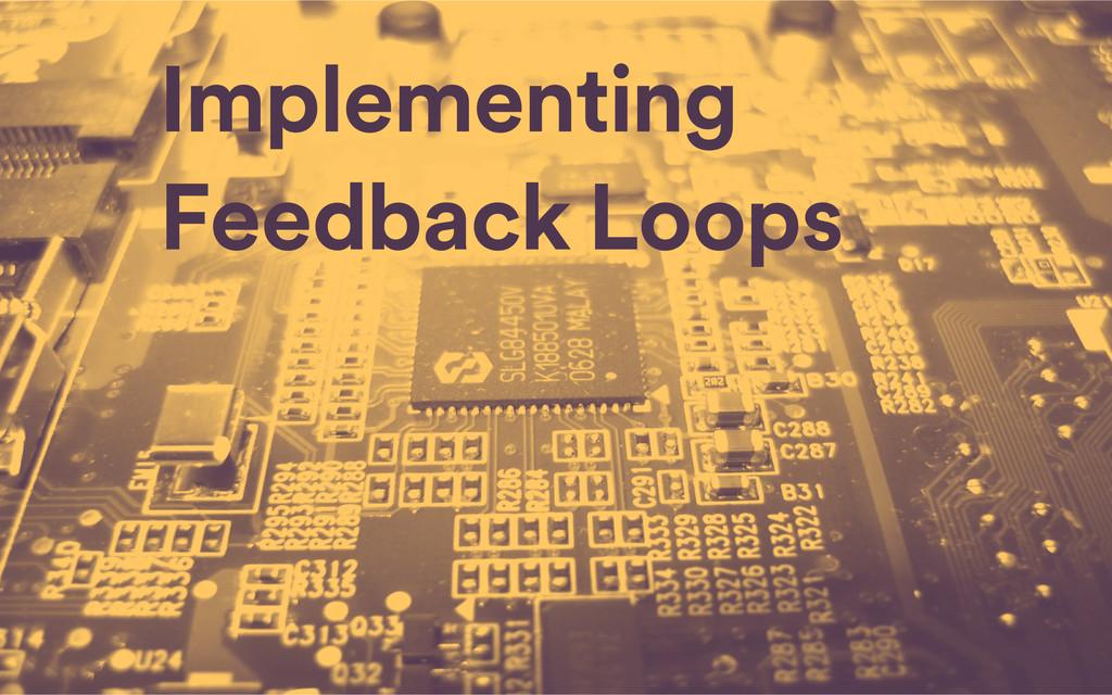 Implementing Feedback Loops