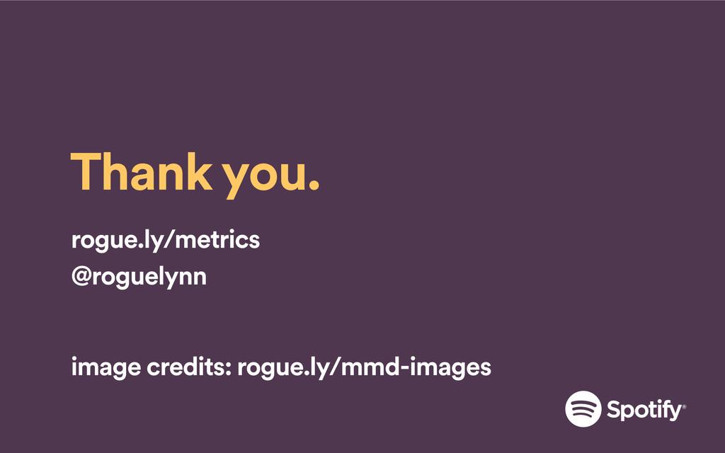 Thank you. rogue.ly/metrics @roguelynn image c...