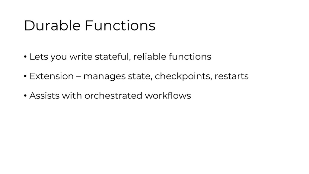 Durable Functions • Lets you write stateful, re...