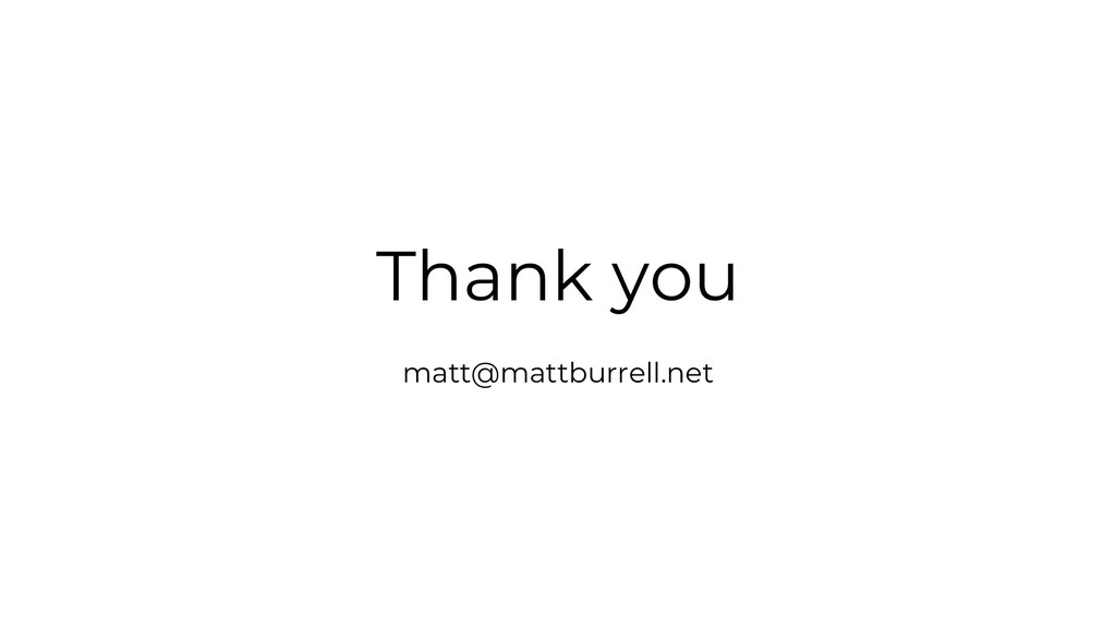 Thank you matt@mattburrell.net