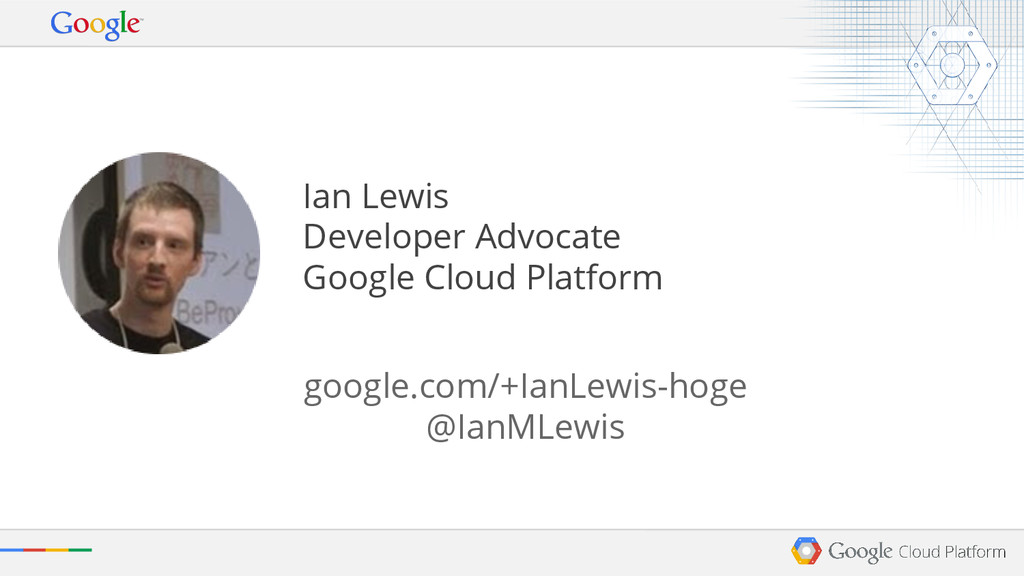 Ian Lewis Developer Advocate Google Cloud Platf...