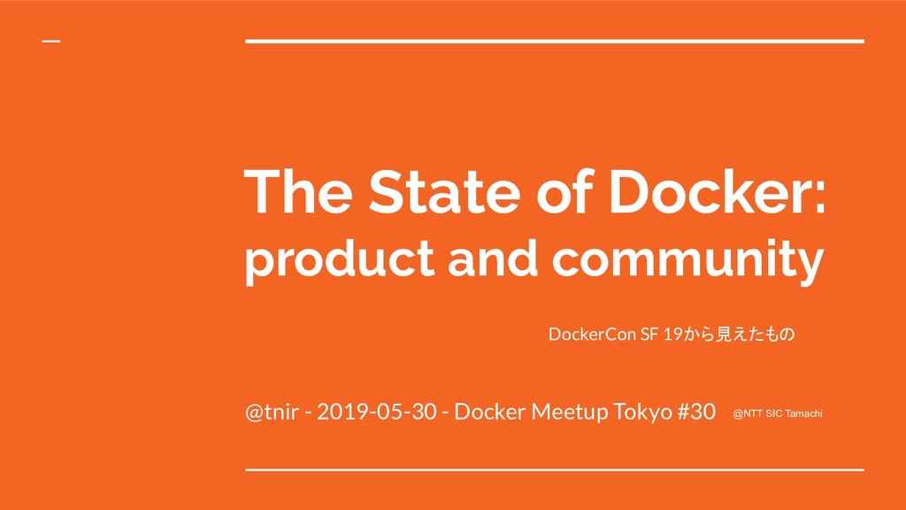 The State of Docker: product and community @tni...