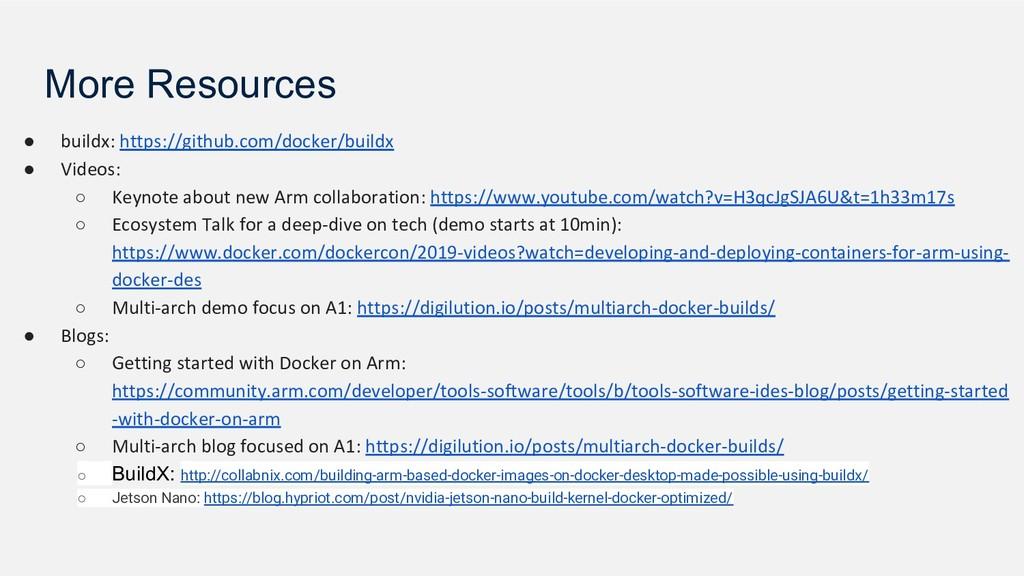 More Resources ● buildx: https://github.com/doc...
