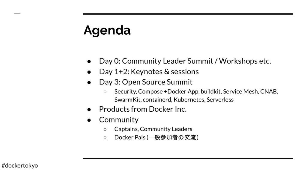 #dockertokyo Agenda ● Day 0: Community Leader S...