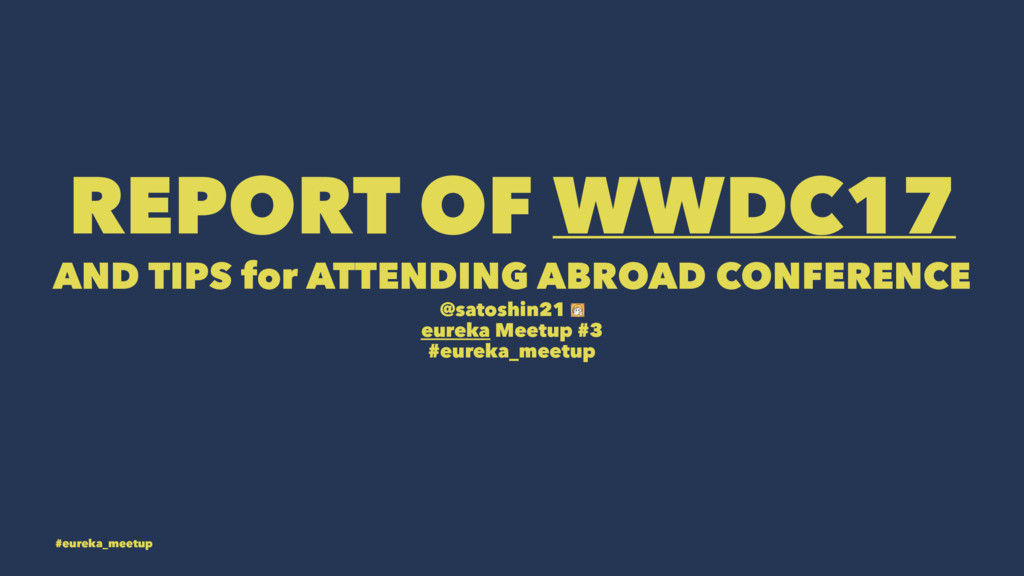 REPORT OF WWDC17 AND TIPS for ATTENDING ABROAD ...