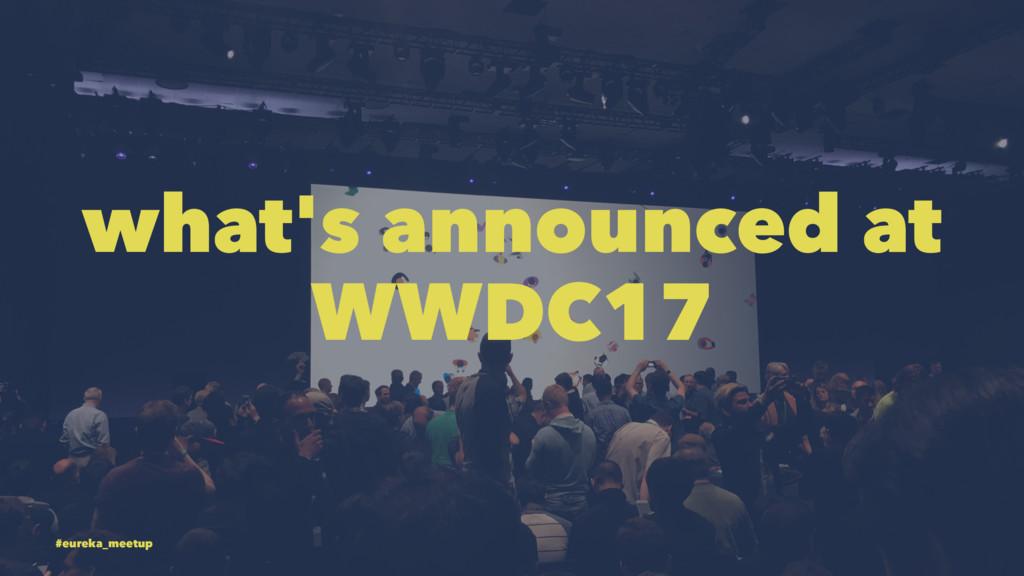 what's announced at WWDC17 #eureka_meetup