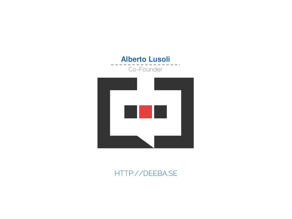 Alberto Lusoli Co-Founder HTTP://DEEBA.SE