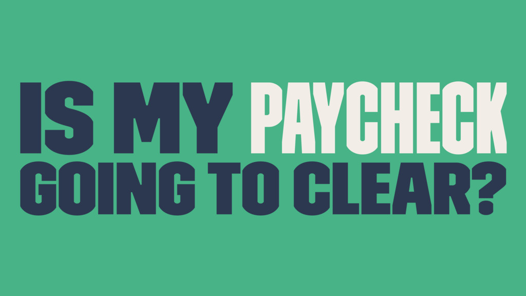 Is my paycheck going to clear?