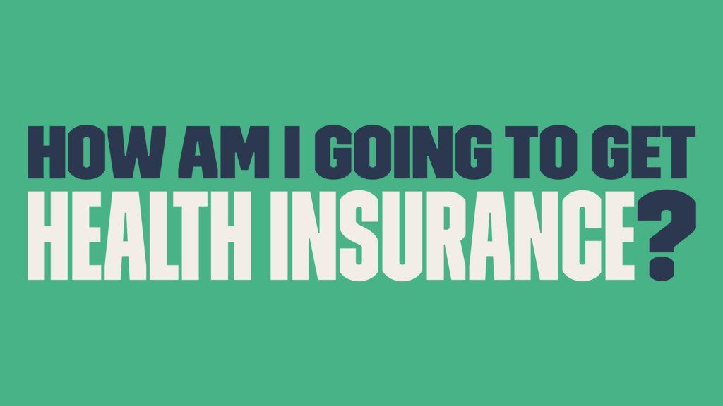 How am I going to get Health insurance?