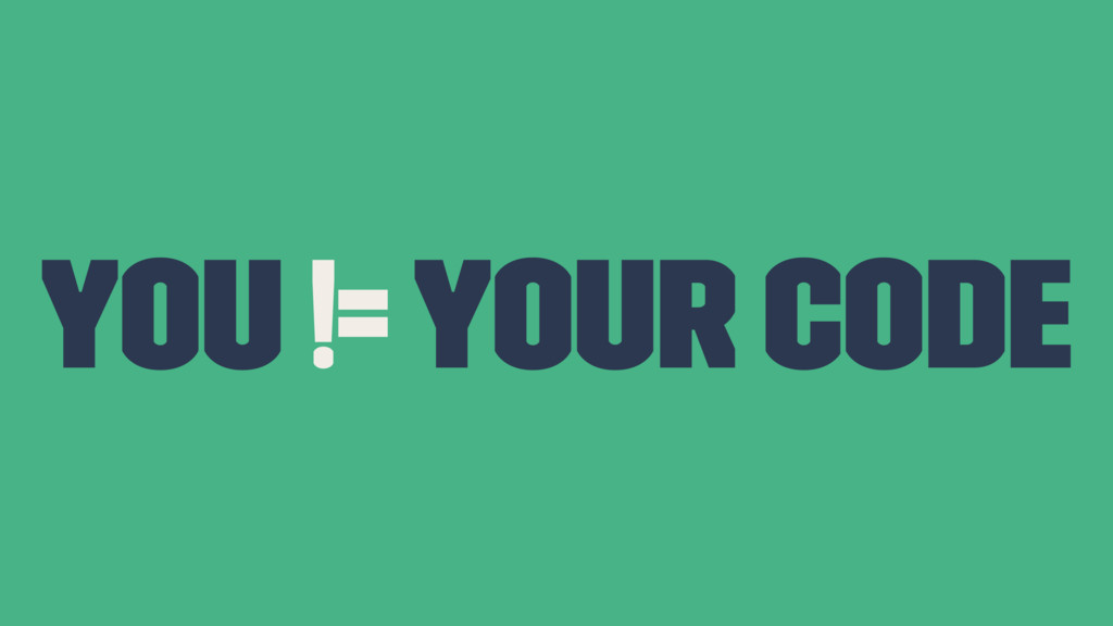 You != Your Code