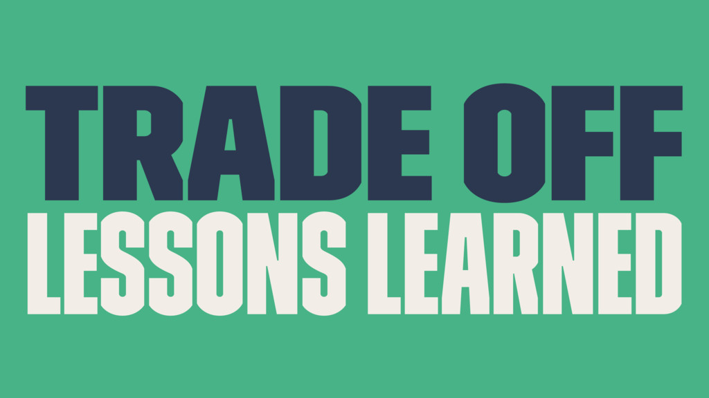 Trade off Lessons Learned