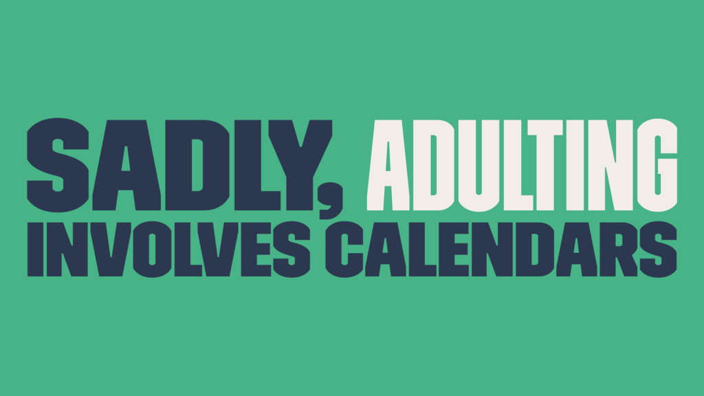 Sadly, Adulting involves calendars