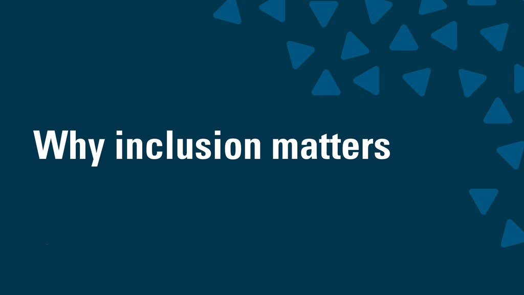 wearesigma.com @wearesigma Why inclusion matters