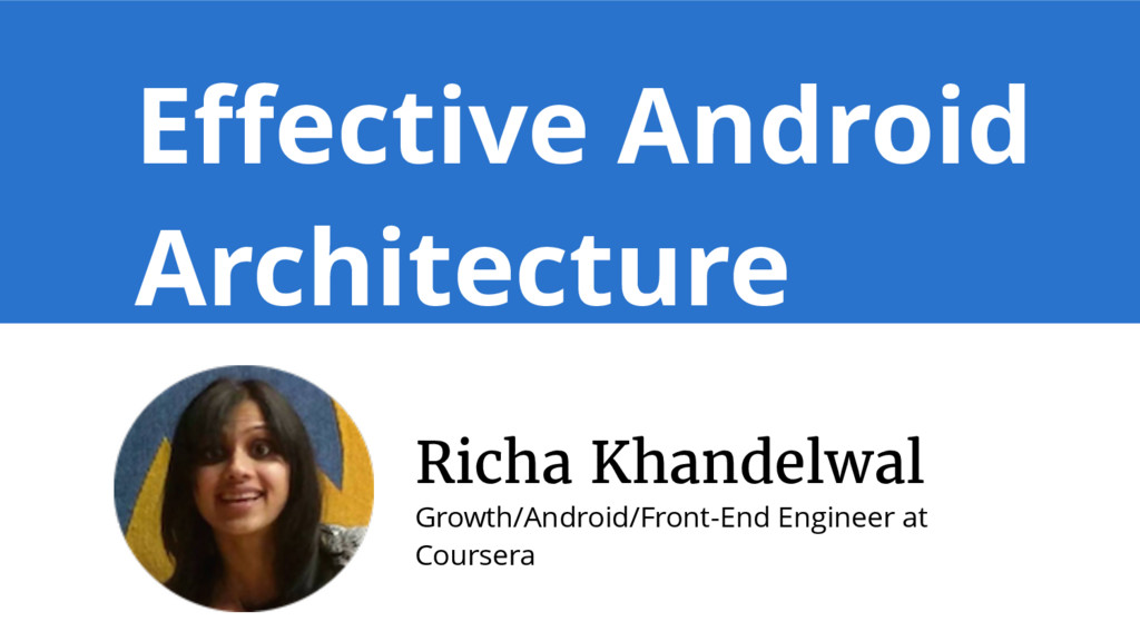 Effective Android Architecture Richa Khandelwal...