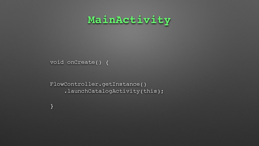 MainActivity void onCreate() { FlowController.g...
