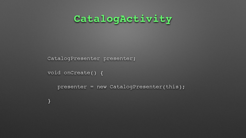 CatalogActivity CatalogPresenter presenter; voi...