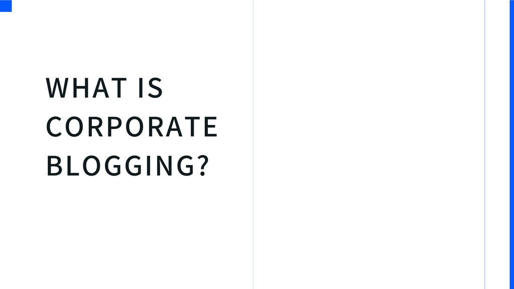 WHAT IS CORPORATE BLOGGING? C S
