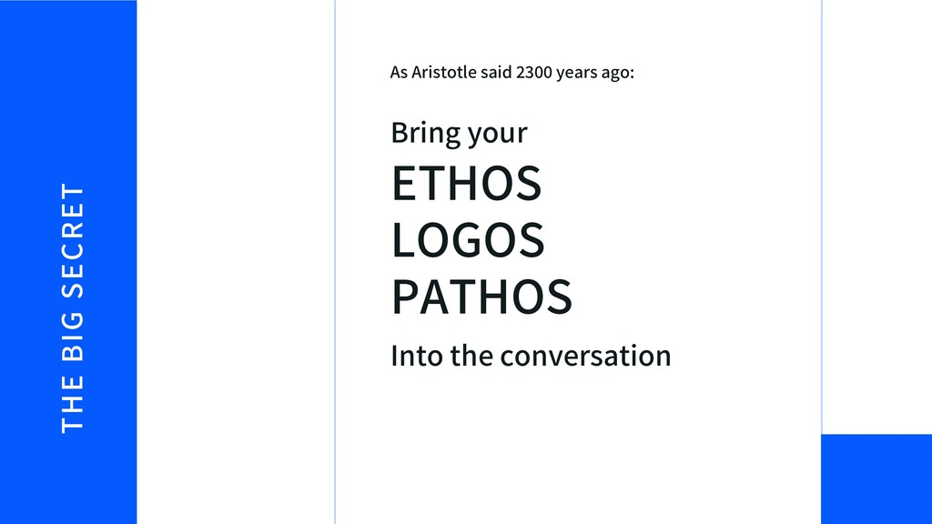 THE BIG SECRET ETHOS LOGOS PATHOS Bring your In...