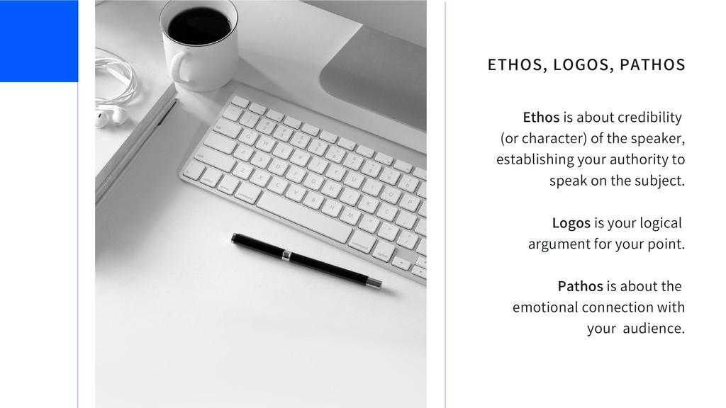 ETHOS, LOGOS, PATHOS Ethos is about credibility...
