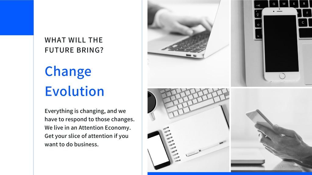WHAT WILL THE FUTURE BRING? Change Evolution Ev...