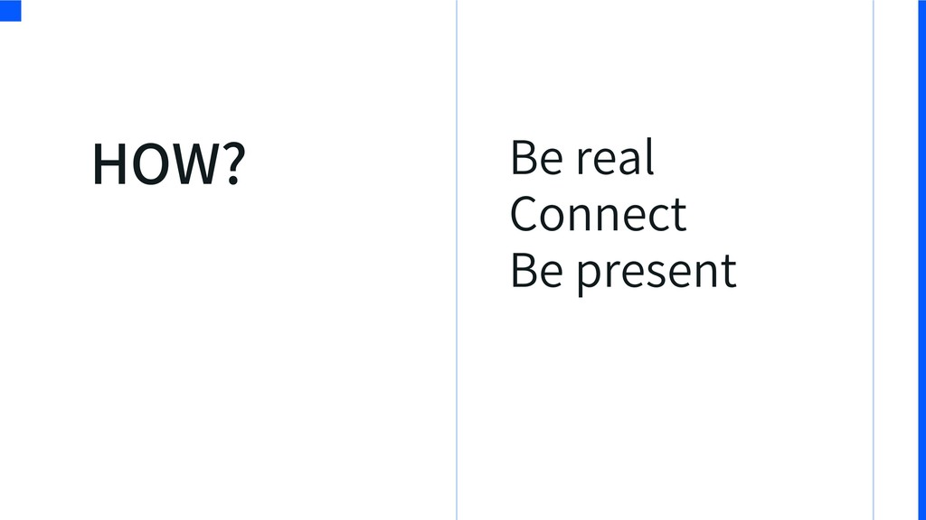 Be real Connect Be present HOW?