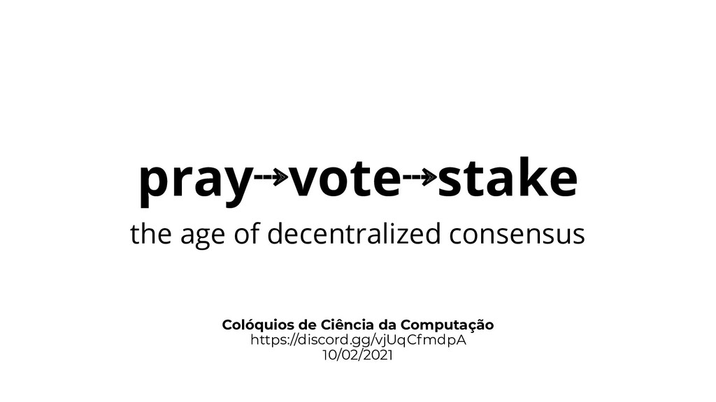 pray⇢vote⇢stake the age of decentralized consen...