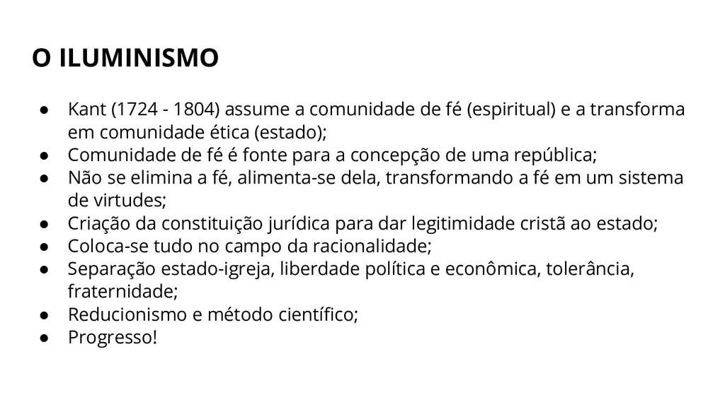 O ILUMINISMO ● Kant (1724 - 1804) assume a comu...