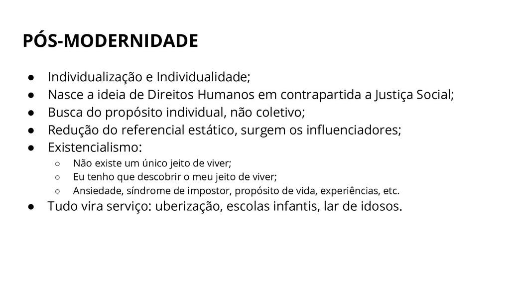 PÓS-MODERNIDADE ● Individualização e Individual...