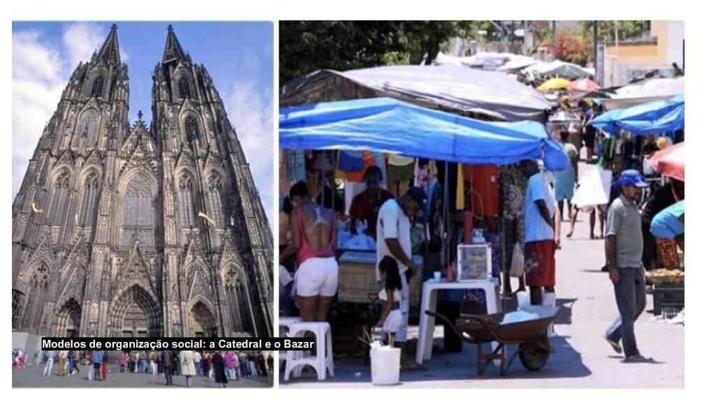 Modelos de organização social: a Catedral e o B...