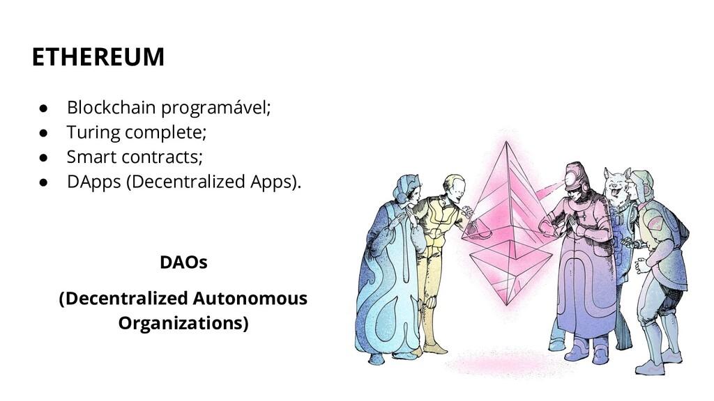 ETHEREUM ● Blockchain programável; ● Turing com...