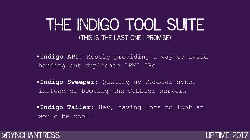 @rynchantress UPtime 2017 •Indigo API: Mostly p...