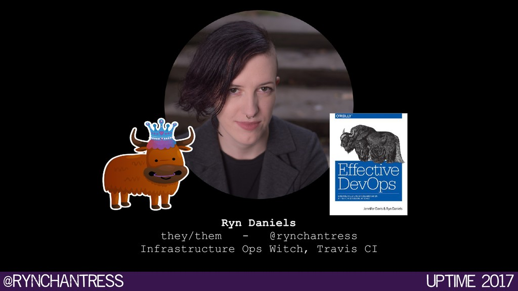 @rynchantress Uptime 2017 Ryn Daniels they/the...
