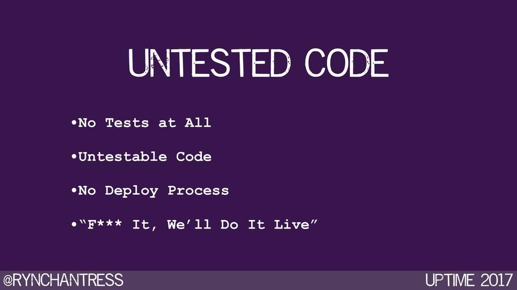 @rynchantress UPtime 2017 untested code •No Tes...
