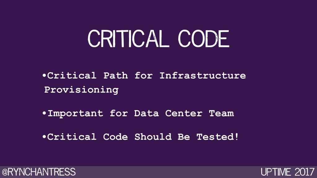 @rynchantress UPtime 2017 critical code •Critic...