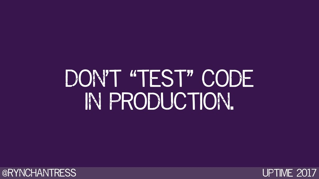 """@rynchantress UPtime 2017 Don't """"test"""" code in ..."""