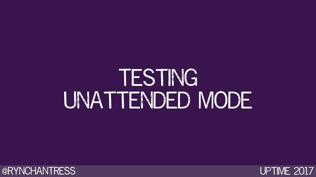 @rynchantress UPtime 2017 Testing unattended mo...