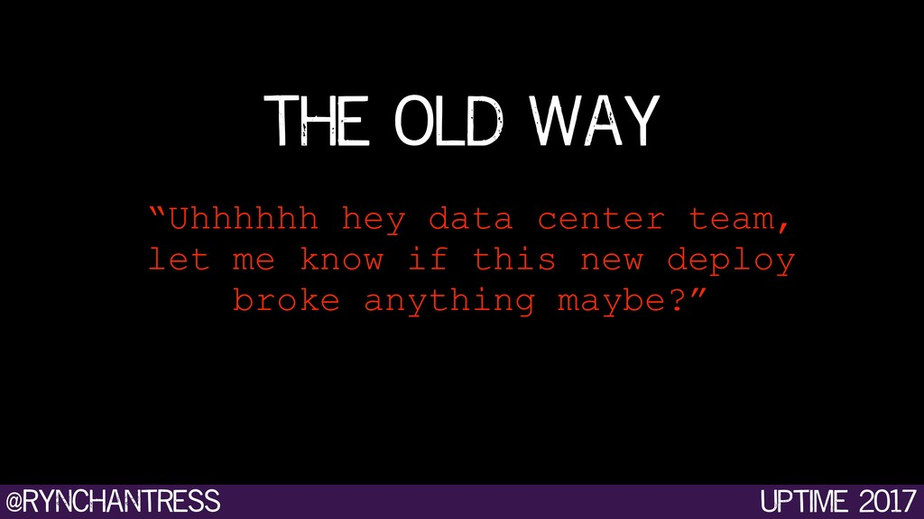 "@rynchantress uptime 2017 ""Uhhhhhh hey data cen..."
