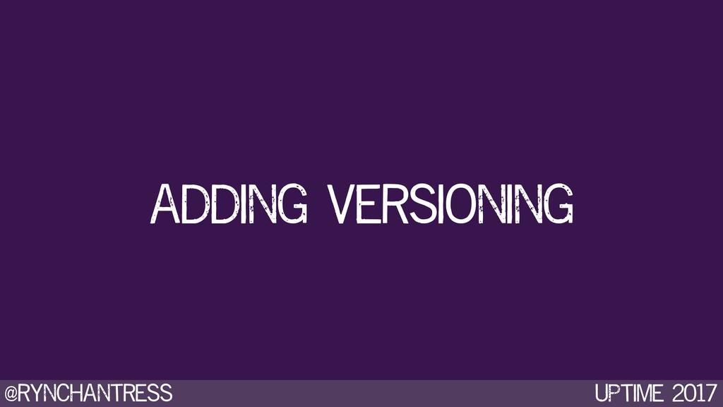 @rynchantress UPtime 2017 adding versioning