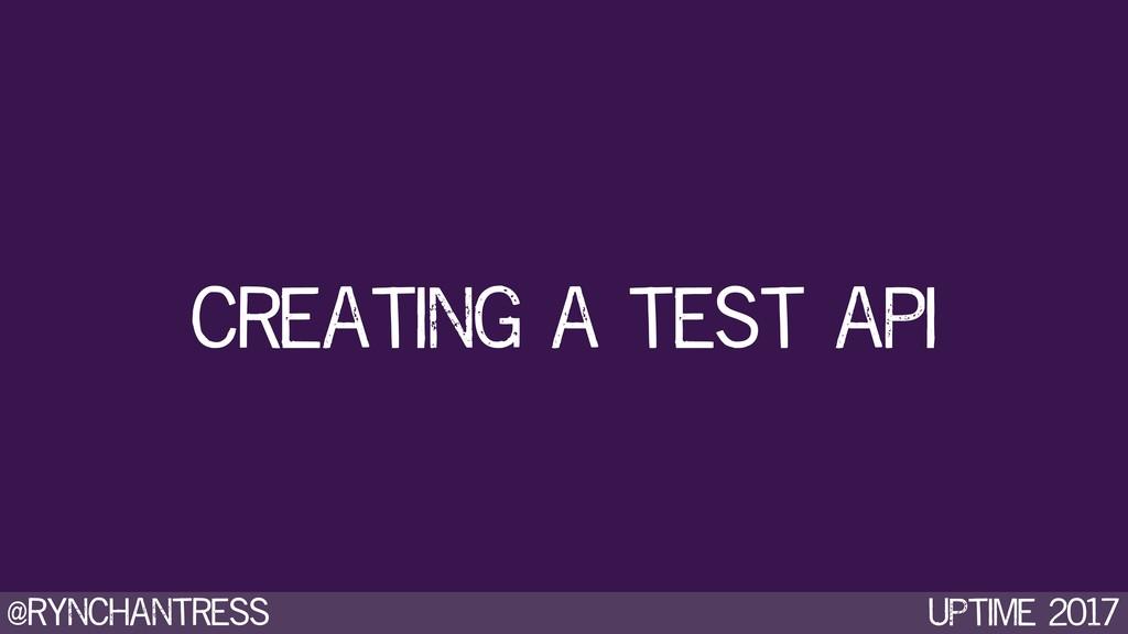 @rynchantress UPtime 2017 creating a test api
