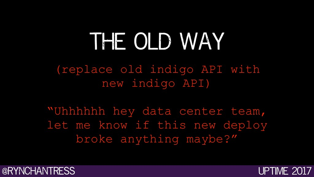 @rynchantress uptime 2017 The old way (replace ...