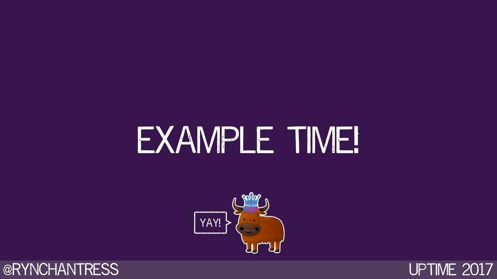 @rynchantress UPtime 2017 example time! yay!